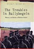 The Troubles in Ballybogoin : Memory and Identity in Northern Ireland, Kelleher, William F., Jr., 0472089781