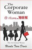 The Corporate Woman @ Home. Mom, Ursula Davis, 1469949784