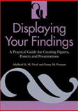 Displaying Your Findings : A Practical Guide for Presenting Figures, Posters, and Presentations, Nicol, Adelheid A. M. and Pexman, Penny M., 1557989788