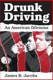 Drunk Driving : An American Dilemma, Jacobs, James B., 0226389790