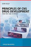 Principles of CNS Drug Development : From Test Tube to Patient, Kelly, John, 0470519797