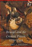 Bruegel and the Creative Process, 1559-1563, Sullivan, Margaret A., 0754669793