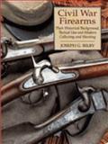 Civil War Firearms, Joseph G. Bilby, 0938289799