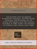 The Second Part of Queene Elizabeths Troubles Doctor Paries Treasons, Thomas Heywood, 1140669796