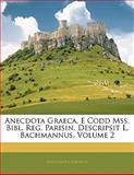 Anecdota Graeca, E Codd Mss Bibl Reg Parisin Descripsit L Bachmannus, Anecdota Graeca, 1142409791