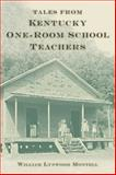 Tales from Kentucky One-Room School Teachers, Montell, William Lynwood, 0813129796