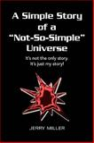 A Simple Story of a Not-So-Simple Universe, Jerry Miller, 1436389798