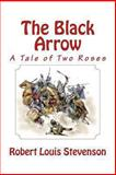 The Black Arrow: A Tale of Two Roses, Robert Stevenson, 1466399791