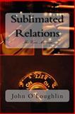 Sublimated Relations, John James O'Loughlin, 1499689799
