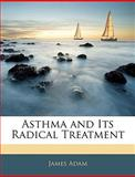 Asthma and Its Radical Treatment, James Adam, 1145219799