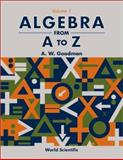 Algebra from A to Z, Goodman, A. W., 9810249799