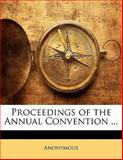 Proceedings of the Annual Convention, Anonymous, 114247979X