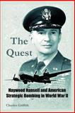 The Quest : Haywood Hansell and American Strategic Bombing in World War II, Griffith, Charles, 1410219798