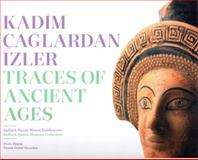 Traces of Ancient Ages / Kadim Caglardan Izler, Ozden Gercekler, Senem and Uygun, Deniz, 9756959797