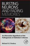 Bursting Neurons and Fading Memories : An Alternative Hypothesis of the Pathogenesis of Alzheimer's Disease, D'Andrea, Michael R., 0128019794