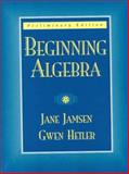 Beginning Algebra : Preliminary, Jamsen, Jane and Hetler, Gwen, 0135709792
