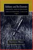 Idolatry and Its Enemies - Colonial Andean Religion and Extirpation, 1640-1750, Mills, Kenneth, 0691029792