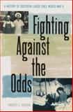 Fighting Against the Odds : A History of Southern Labor since World War II, Minchin, Timothy J., 0813029791