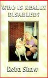 Who Is Really Disabled?, Reba Cottrell Shaw, 1587219794