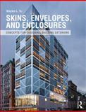 Skins, Envelopes, and Enclosures : Designing Exterior Building Systems, Yu, Mayine, 0415899796