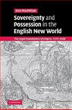 Sovereignty and Possession in the English New World : The Legal Foundations of Empire, 1576-1640, MacMillan, Ken, 0521109795