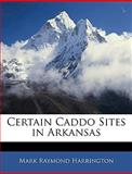 Certain Caddo Sites in Arkansas, Mark Raymond Harrington, 1145289797