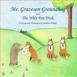 Mr. Grazeson Groundhog and the Wily Fox Trick, Babette Elliott, 1495999793