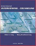Intentional Interviewing and Counseling : Facilitating Client Development in a Multicultural Society, Ivey, Allen E. and Ivey, Mary Bradford, 0534519792