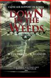 Down in the Weeds: Close Air Support in Korea, William Y'Blood and Air Force Museums Program, 147754979X