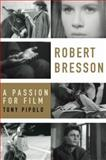 Robert Bresson : A Passion for Film, Pipolo, Tony, 0195319796