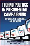 Techno Politics in Presidential Campaigning : New Voices, New Technologies, and New Voters, , 0415879795