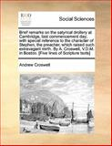 Brief Remarks on the Satyrical Drollery at Cambridge, Last Commencement Day; with Special Reference to the Character of Stephen, the Preacher, Which R, Andrew Croswell, 1140699792