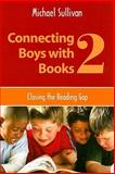 Connecting Boys with Books 2 : Closing the Reading Gap, Sullivan, Michael, 0838909795