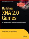 Building XNA 2.0 Games : A Practical Guide for Independent Game Development, Silva, James and Sedlak, John, 1430209798