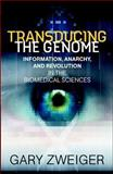 Transducing the Genome : Information, Anarchy, and Revolution in the Biomedical Sciences, Zweiger, Gary, 0071369805