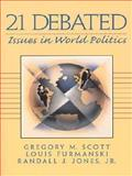 21 Debated : Issues in World Politics, Scott, Gregory M. and Jones, Randall J., 0130219800