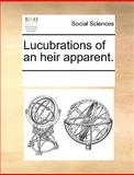 Lucubrations of an Heir Apparent, See Notes Multiple Contributors, 1170339808