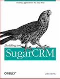 Building on SugarCRM, Mertic, John, 1449309801