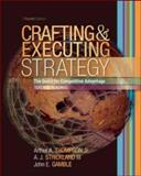 Crafting and Executing Strategy : The Quest for Competitive Advantage, Text and Readings, Thompson, Arthur A., Jr. and Strickland, A. J., III, 0073269808