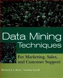 Data Mining Techniques : For Marketing, Sales, and Customer Support, Berry, Michael J. A. and Linoff, Gordon S., 0471179809