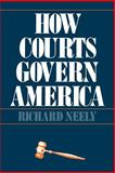 How Courts Govern America, Neely, Richard, 0300029802