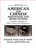 American and Chinese Perceptions and Belief Systems : A People's Republic of China-Taiwanese Comparison, Szalay, Lorand B. and Strohl, Jean Bryson, 0306449803
