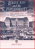 Louis XIV and the Parlements : The Assertion of Royal Authority, Hurt, John J. and Hurt, John, 0719069807