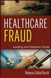 Healthcare Fraud : Auditing and Detection Guide, Busch, Rebecca S., 1118179803