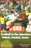 Football in the Americas : Fútbol, Futebol, Soccer, , 190003980X