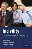 Incivility : The Rude Stranger in Everyday Life, Smith, Philip and King, Ryan D., 0521719801
