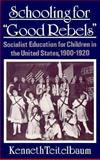 "Schooling for ""Good Rebels"" : Socialist Education for Children in the United States, 1900-1920, Teitelbaum, Kenneth, 0877229805"