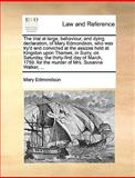 The Trial at Large, Behaviour, and Dying Declaration, of Mary Edmondson, Who Was Try'D and Convicted at the Assizes Held at Kingston upon Thames, in S, Mary Edmondson, 1170549802