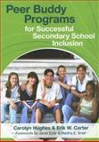 Peer Buddy Programs for Successful Secondary School Inclusion, Hughes, Carolyn and Carter, Erik W., 1557669805