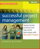 Successful Project Management : Applying Best Practices and Real-World Techniques with Microsoft Project, Biafore, Bonnie, 0735649804